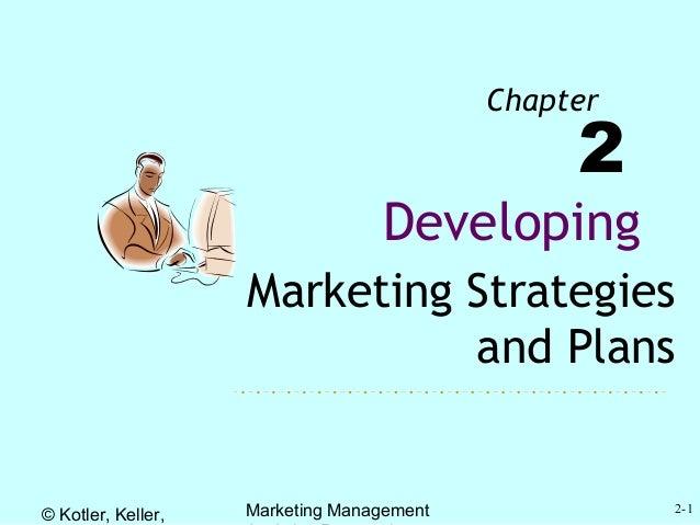 © Kotler, Keller, Marketing Management 2-1 Developing Marketing Strategies and Plans Chapter 2