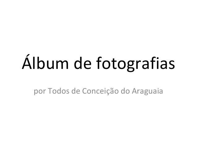 Álbum de fotografias por Todos de Conceição do Araguaia