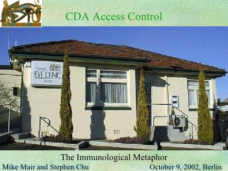 Berlin October 9 2002 Timaru Eye Clinic, New Zealand. CDA Access Control The Immunological Metaphor Mike Mair and Stephen ...