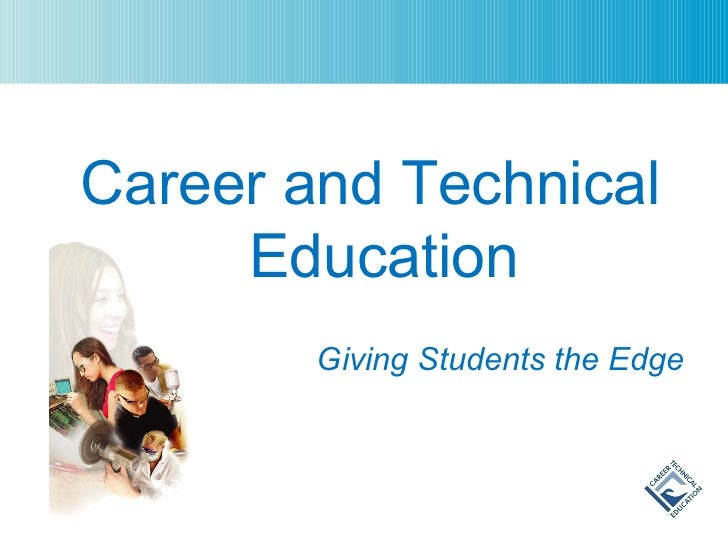 Career and Technical Education Giving Students the Edge