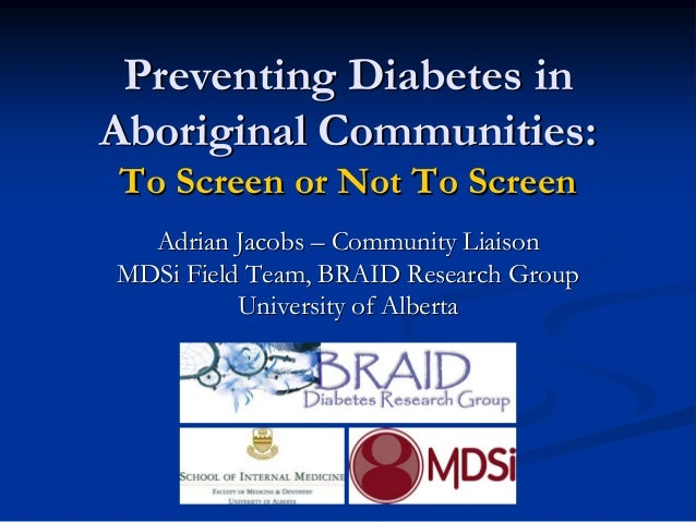Preventing Diabetes inAboriginal Communities:To Screen or Not To Screen  Adrian Jacobs – Community LiaisonMDSi Field Team,...