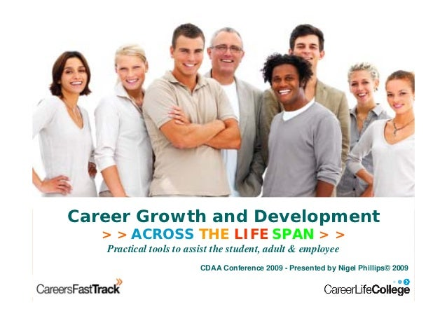 Career Growth and Development                    > > ACROSS THE LIFE SPAN > >                         Practical tools to a...
