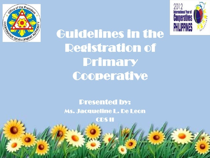 Guidelines in the Registration of    Primary  Cooperative     Presented by: Ms. Jacqueline L. De Leon          CDS II