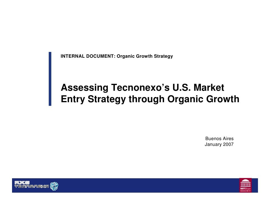 INTERNAL DOCUMENT: Organic Growth Strategy     Assessing Tecnonexo's U.S. Market Entry Strategy through Organic Growth    ...