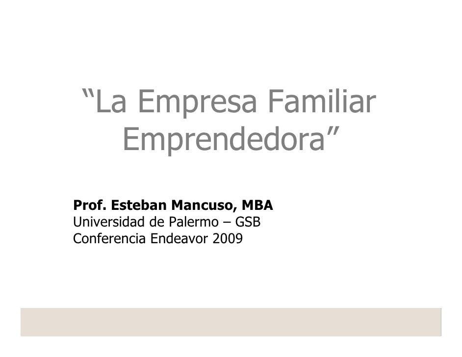"""""""La Empresa Familiar     Emprendedora"""" Prof. Esteban Mancuso, MBA Universidad de Palermo – GSB Conferencia Endeavor 2009"""