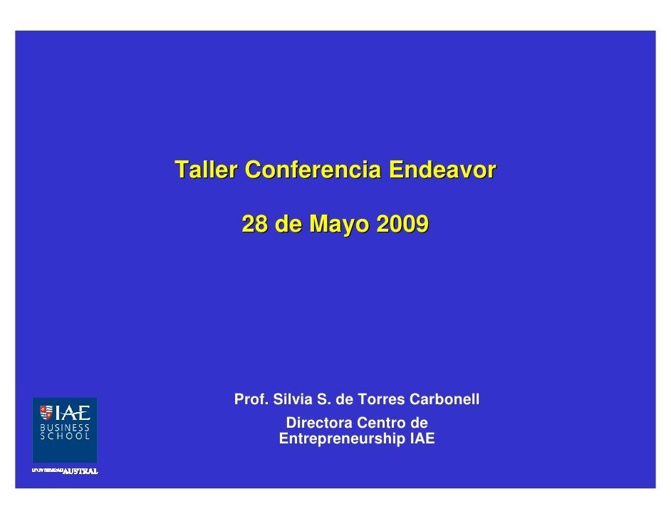 Taller Conferencia Endeavor       28 de Mayo 2009         Prof. Silvia S. de Torres Carbonell            Directora Centro ...