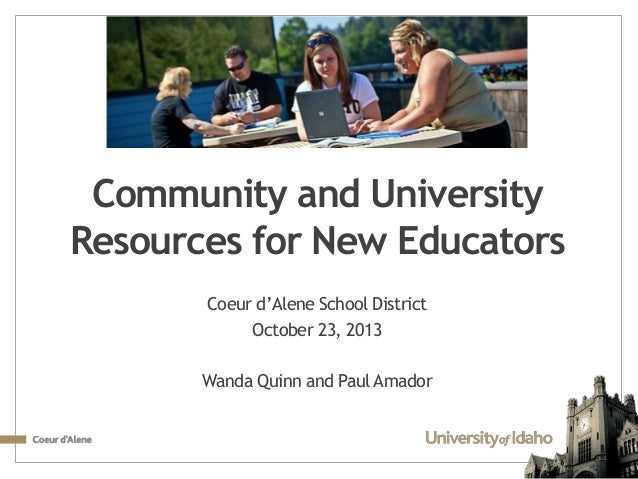 Community and University Resources for New Educators Coeur d'Alene School District October 23, 2013  Wanda Quinn and Paul ...