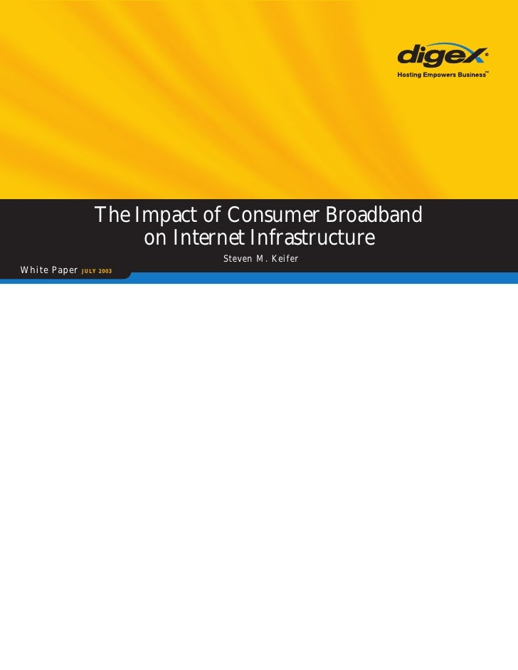 The Impact of Consumer Broadband                       on Internet Infrastructure                              Ste ven M. ...