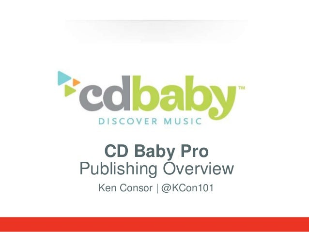 CD Baby Pro Publishing Overview Ken Consor | @KCon101