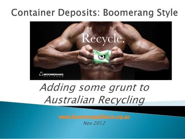 Adding some grunt to Australian Recycling   www.boomerangalliance.org.au           Nov 2012