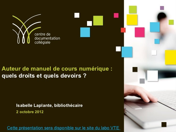 Auteur de manuel de cours numérique :quels droits et quels devoirs ?     Isabelle Laplante, bibliothécaire     2 octobre 2...