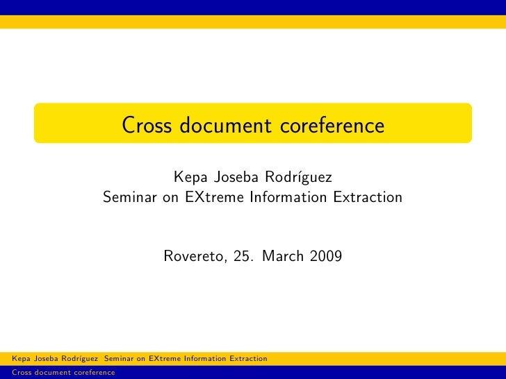 Cross document coreference                               Kepa Joseba Rodr´ıguez                      Seminar on EXtreme In...