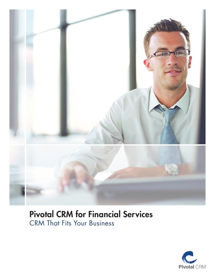 Pivotal CRM for Financial ServicesCRM That Fits Your Business