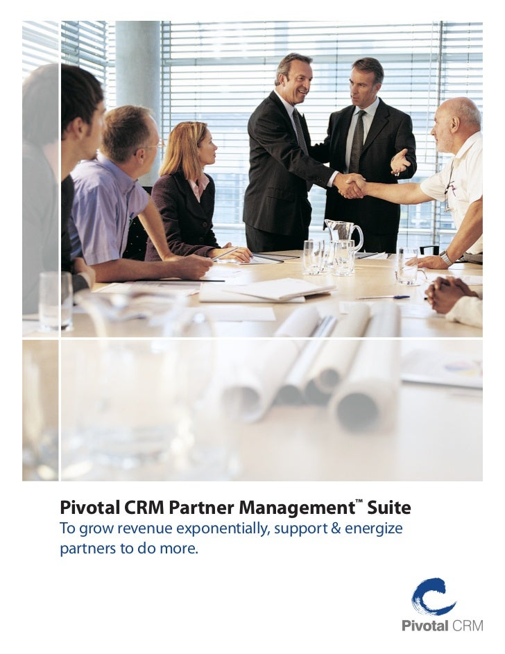 Pivotal CRM Partner Management™ SuiteTo grow revenue exponentially, support & energizepartners to do more.