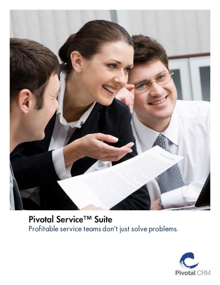 Pivotal Service™ SuiteProfitable service teams don't just solve problems.