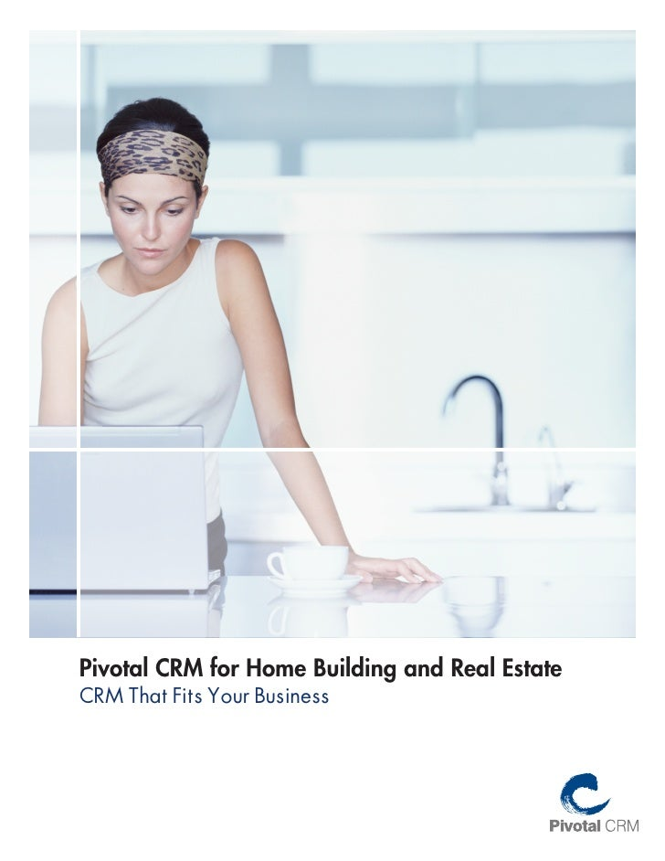 Pivotal CRM for Home Building and Real EstateCRM That Fits Your Business