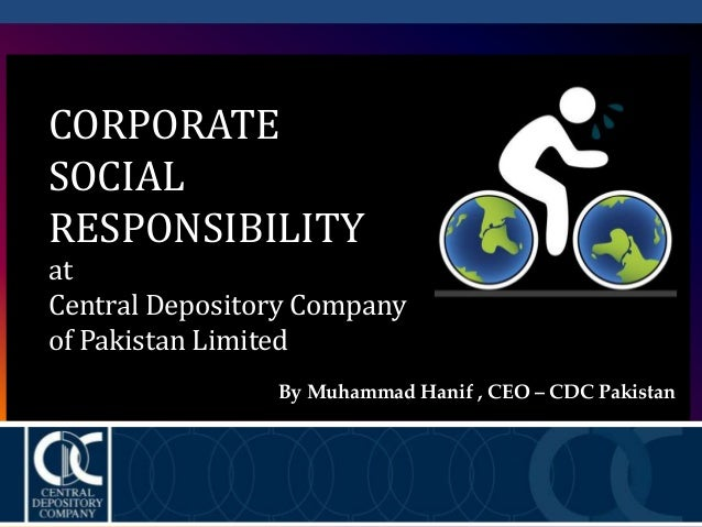 CORPORATE SOCIAL RESPONSIBILITY at Central Depository Company of Pakistan Limited By Muhammad Hanif , CEO – CDC Pakistan
