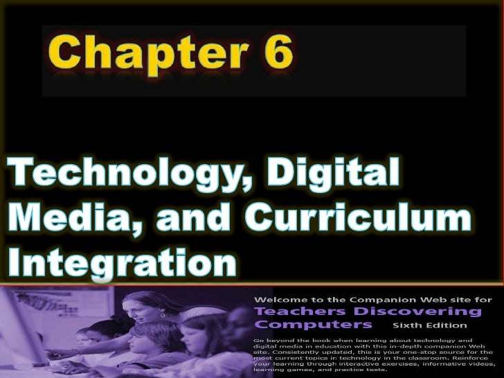 Technology, Digital Media, and Curriculum Integration<br />Chapter 6<br />