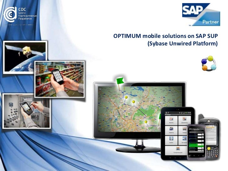 OPTIMUM mobile solutions on SAP SUP         (Sybase Unwired Platform)