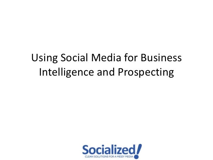 Using Social Media for Business Intelligence and Prospecting