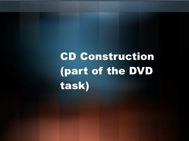 CD Construction (Part of DVD Task)