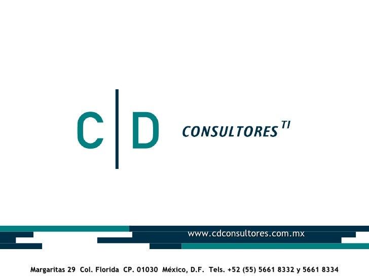 www.cdconsultores.com.mx   Margaritas 29 Col. Florida CP. 01030 México, D.F. Tels. +52 (55) 5661 8332 y 5661 8334
