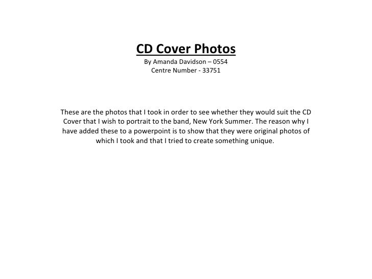 CD Cover Photos By Amanda Davidson – 0554 Centre Number - 33751 These are the photos that I took in order to see whether t...