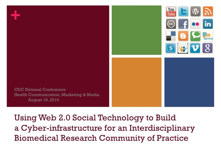 Using Web 2.0 Social Technology to Build  a Cyber-infrastructure for an Interdisciplinary Biomedical Research Community of...