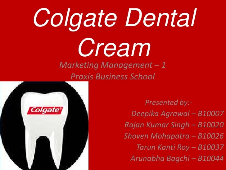 Colgate Dental    Cream  Marketing Management – 1    Praxis Business School                      Presented by:-           ...