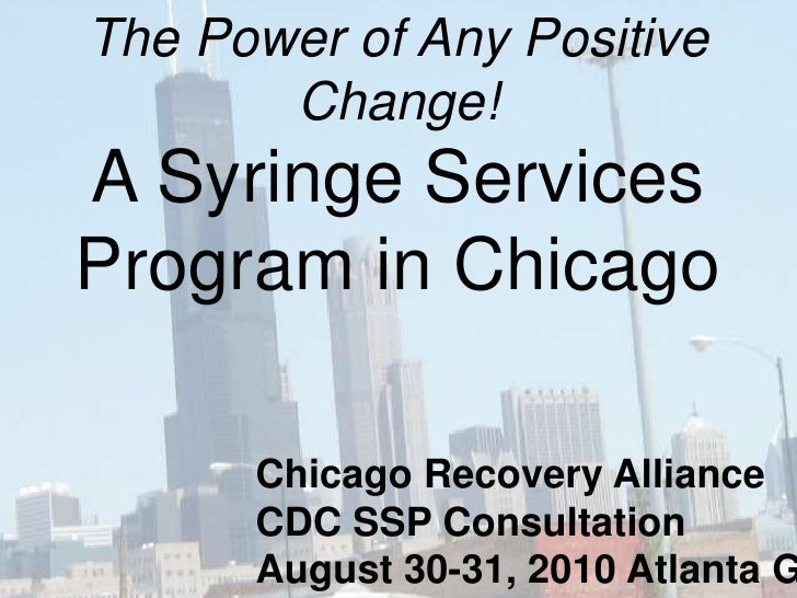 The Power of Any Positive        Change! A Syringe Services Program in Chicago        Chicago Recovery Alliance       CDC ...