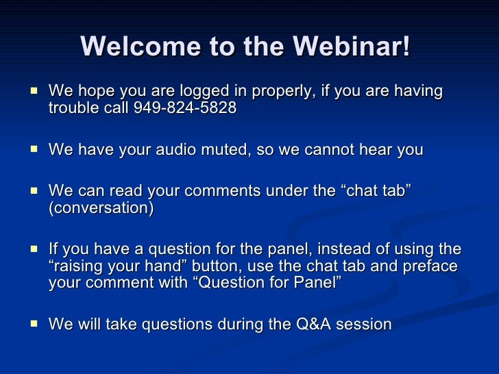 Welcome to the Webinar!  <ul><li>We hope you are logged in properly, if you are having trouble call 949-824-5828 </li></ul...