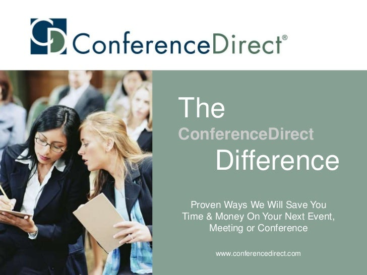 TheConferenceDirect      Difference  Proven Ways We Will Save YouTime & Money On Your Next Event,      Meeting or Conferen...