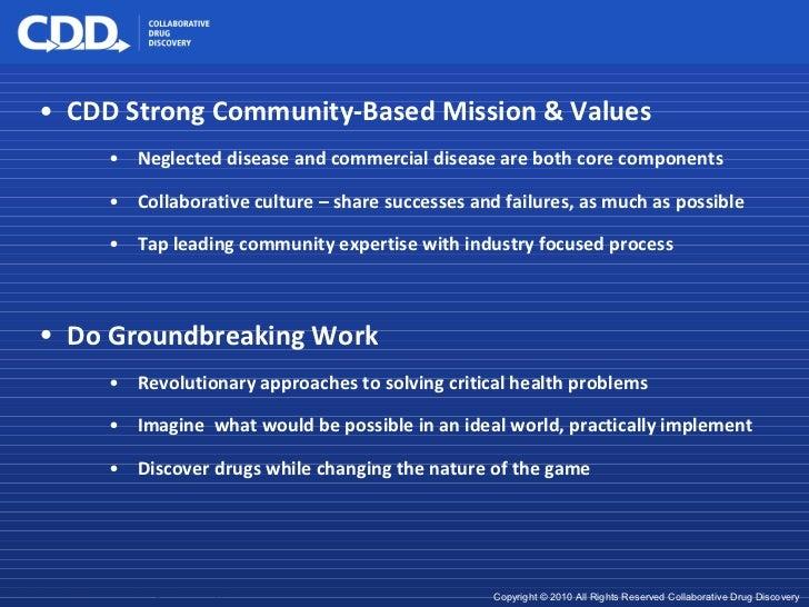 <ul><li>CDD Strong Community-Based Mission & Values </li></ul><ul><ul><ul><li>Neglected disease and commercial disease are...