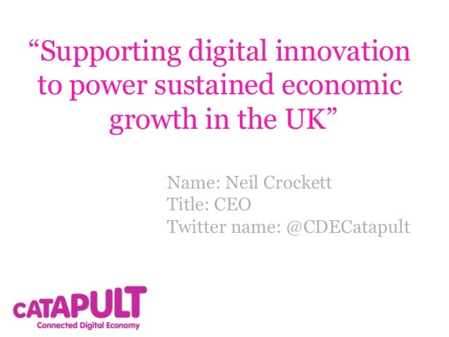 """Supporting digital innovation to power sustained economic growth in the UK"" Name: Neil Crockett Title: CEO Twitter name: ..."