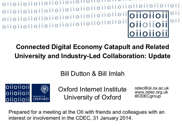 Connected Digital Economy Catapult and Related University and Industry-Led Collaboration: Update Bill Dutton & Bill Imlah ...
