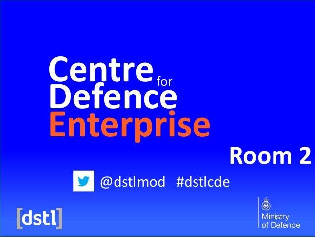 Centre Defence Enterprise for  Room 2  @dstlmod #dstlcde