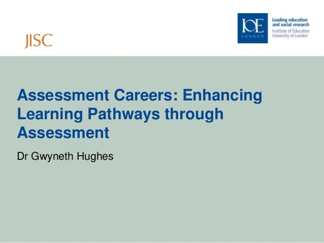 Assessment Careers: Enhancing Learning Pathways through Assessment Dr Gwyneth Hughes