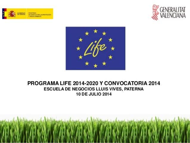 PROGRAMA LIFE 2014-2020 Y CONVOCATORIA 2014 ESCUELA DE NEGOCIOS LLUIS VIVES, PATERNA 10 DE JULIO 2014