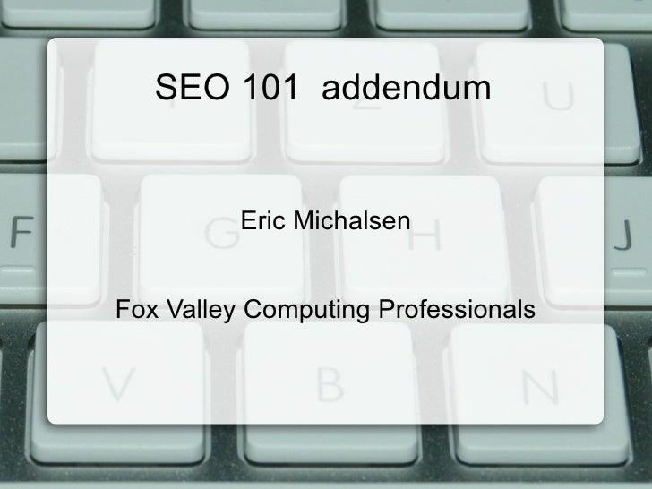 SEO 101  addendum Eric Michalsen Fox Valley Computing Professionals