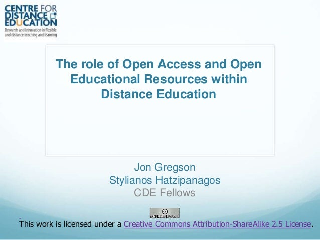 The role of Open Access and Open Educational Resources within Distance Education  Jon Gregson Stylianos Hatzipanagos CDE F...