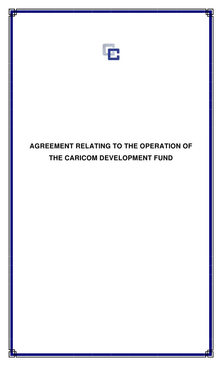 AGREEMENT RELATING TO THE OPERATION OF     THE CARICOM DEVELOPMENT FUND