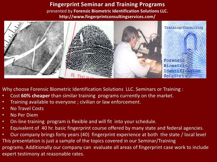 Fingerprint Seminar and Training Programspresented by Forensic Biometric Identification Solutions LLC. http://www.fingerpr...