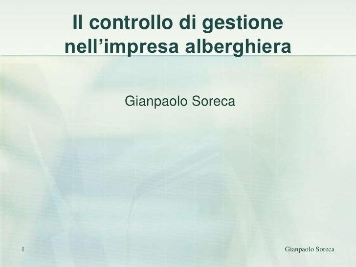 1<br />Gianpaolo Soreca<br />Il controllo di gestione nell'impresa alberghiera<br />Gianpaolo Soreca<br />