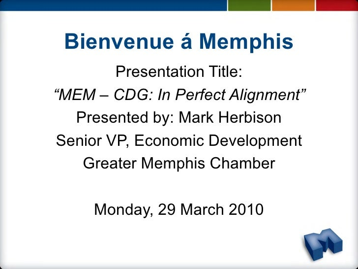 "Bienvenue á Memphis          Presentation Title: ""MEM – CDG: In Perfect Alignment""    Presented by: Mark Herbison  Senior ..."