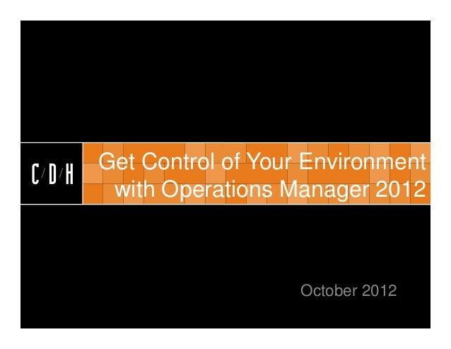 CDH      Get Control of Your EnvironmentCDH    with Operations Manager 2012                         October 2012