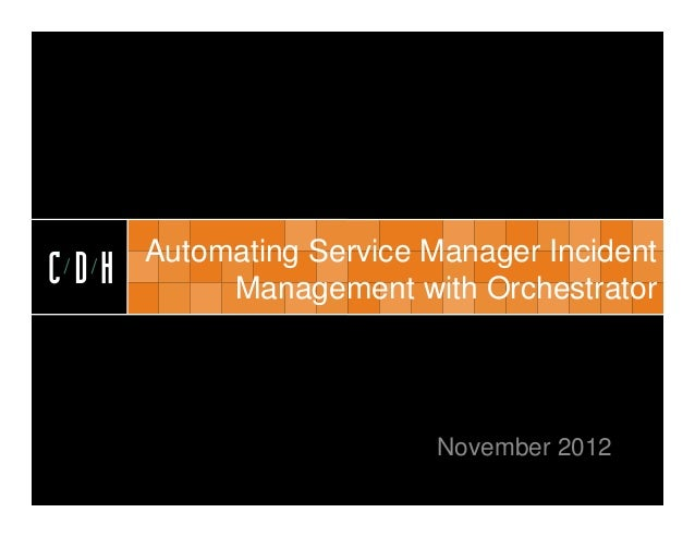 CDH      Automating Service Manager IncidentCDH        Management with Orchestrator                         November 2012