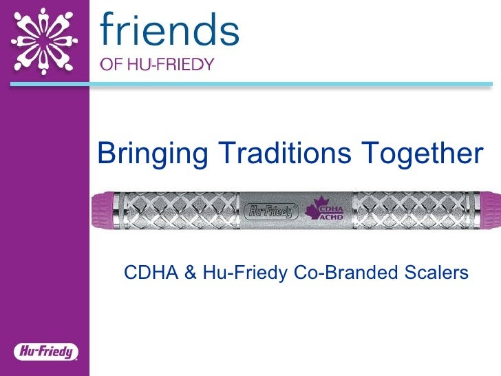 Bringing Traditions Together CDHA & Hu-Friedy Co-Branded Scalers