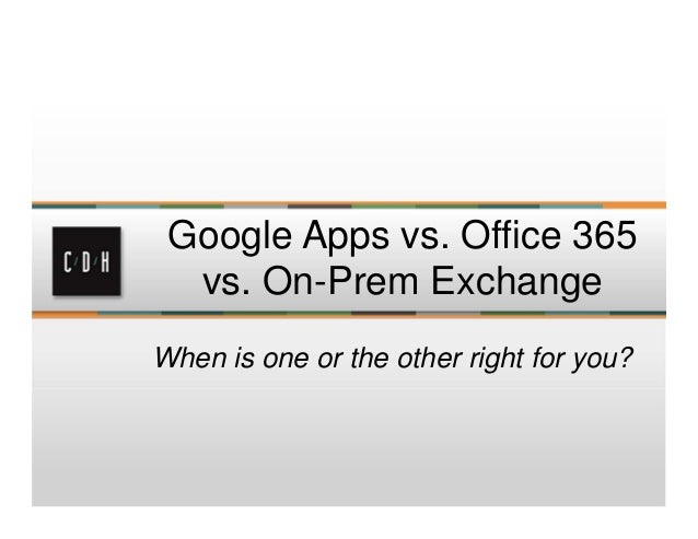 Google Apps vs. Office 365  vs. On-Prem ExchangeWhen is one or the other right for you?