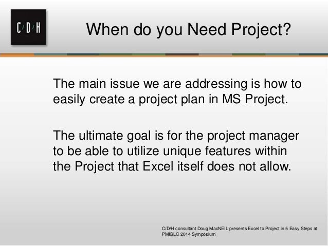 When do you Need Project? The main issue we are addressing is how to easily create a project plan in MS Project. The ultim...
