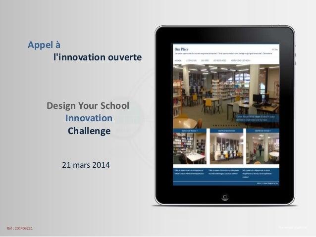 Design Your School Innovation Challenge The Amaté platform 21 mars 2014 Appel à l'innovation ouverte Réf : 201403221
